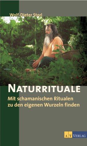 Naturrituale: Mit schamanischen Ritualen zu den eigenen Wurzeln finden