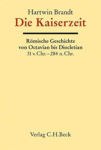 Alter Orient, Griechische Geschichte, Römische Geschichte Bd.11: Die Kaiserzeit: Römische Geschichte von Octavian bis Diocletian