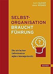 Projektmanagement Buch 2015: Selbstorganisation braucht Führung: Die einfachen Geheimnisse agilen Managements