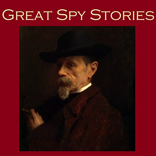 Great Spy Stories Audiobook By William Le Queux, John Buchan, Dr. A. K. Graves cover art