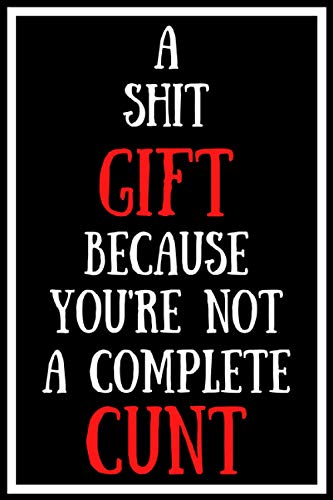 A Shit Gift Because You're Not A Complete Cunt: Funny Work Gag Quarantine Isolation Notebook Journal Lock Down Gift Ideas For Coworkers Colleagues ... Present - Better Than A Card! MADE IN USA