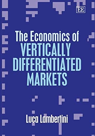 The Economics of Vertically Differentiated Markets by Edward Elgar Pub (2006-07-30)