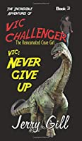 Vic Never Give Up (Incredible Adventures of Vic Challenger)