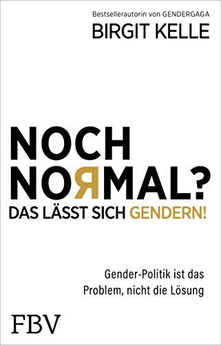 Noch Normal? Das lässt sich gendern!: Gender-Politik ist das Problem,