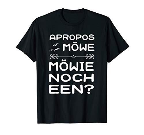 Apropos Möwe! Möwie noch een? Plattdeutsch Norddeutsch T-Shirt