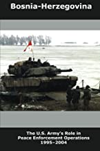 Bosnia-Herzegovina: The U.S. Army's Role in Peace Enforcement Operations, 1995-2004