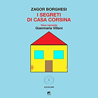 I segreti di Casa Corsina                   Di:                                                                                                                                 Zagor Borghesi                               Letto da:                                                                                                                                 Gianmaria Villani                      Durata:  3 ore e 38 min     14 recensioni     Totali 3,7