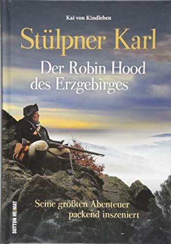 Stülpner Karl. Der Robin Hood des Erzgebirges: Seine größten Abenteuer packend inszeniert