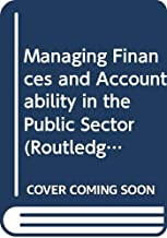 Managing Finances and Accountability in the Public Sector (Routledge Masters in Public Management)