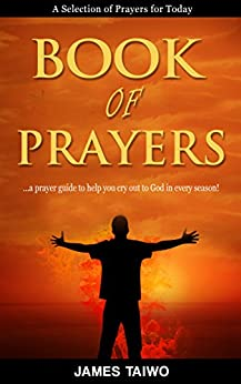 Book of Prayers: A Selection of Prayers for Today by [James Taiwo]