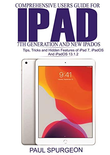 Comprehensive Users Guide for iPad 7th Generation and New iPadOS: Tips, Tricks and Hidden Features of iPad 7, iPadOS and iPadOS 13.1.2 (English Edition)