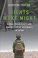 Rights Make Might: Global Human Rights and Minority Social Movements in Japan