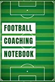 Football Coaching Notebook: The Must-have Accessory For Football Coaches - Blank Notebook With Field Diagrams For Drawing Up Plays, Creating Drills, And Scouting