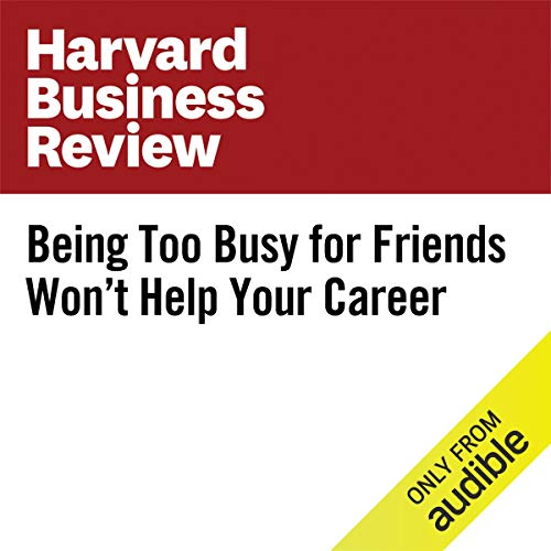 Being Too Busy for Friends Won't Help Your Career copertina