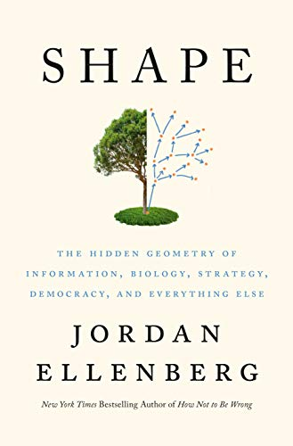 Shape: The Hidden Geometry of Information, Biology, Strategy, Democracy, and Everything Else