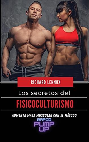 Los secretos del fisicoculturismo: Aumenta masa muscular con el método
