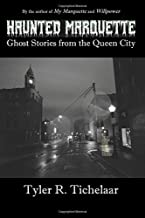 Haunted Marquette: Ghost Stories from the Queen City
