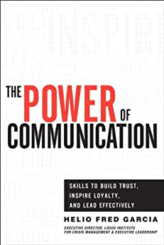 The Power of Communication: Skills to Build Trust, Inspire Loyalty, and Lead Effectively (English Edition) por [Helio Fred Garcia]