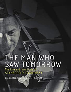 The Man Who Saw Tomorrow  The Life and Inventions of Stanford R Ovshinsky  The MIT Press