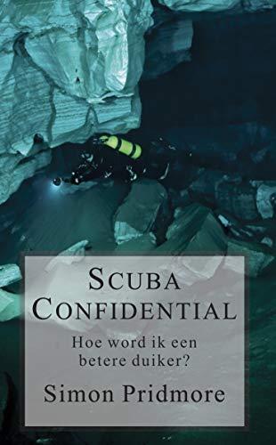 Scuba Confidential: Hoe word ik een betere duiker (Dutch Edition)