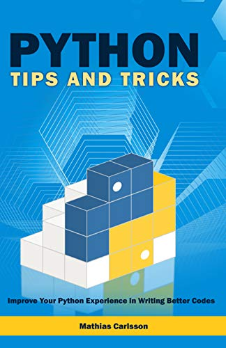 Python Tips and Tricks: Improve Your Python Experience in Writing Better Codes