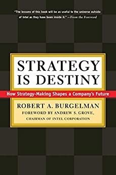 Strategy Is Destiny: How Strategy-Making Shapes a Company's Future by [Robert A. Burgelman, Andrew Grove]