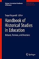 Handbook of Historical Studies in Education: Debates, Tensions, and Directions (Springer International Handbooks of Education)