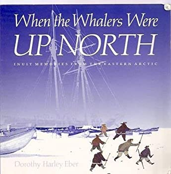 Paperback When the Whalers Were Up North: Inuit Memories from the Eastern Arctic Book