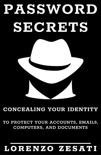 Password Secrets: Concealing Your Identity to Protecting Your Accounts, Emails, Computers, And Documents Front Cover