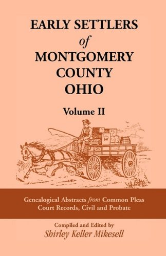Compare Textbook Prices for Early Settlers of Montgomery County, Ohio, Vol. 2: Genealogical Abstracts from Common Pleas Court Records, Civil and Probate  ISBN 9781556136016 by Mikesell, Shirley Keller Keller