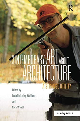 Contemporary Art About Architecture: A Strange Utility