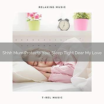 Shhh Mum Protects You, Sleep Tight Dear My Love