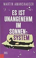 Amanshauser, M: Es ist unangenehm im Sonnensystem