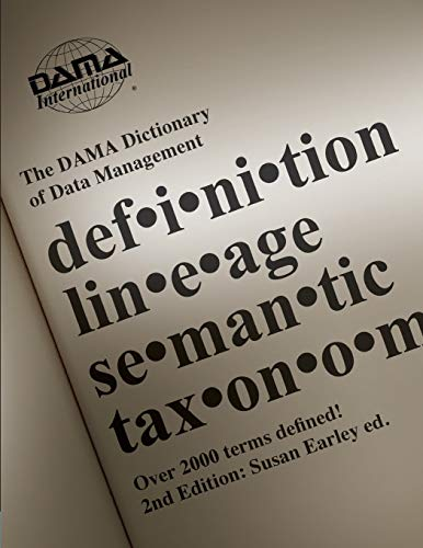The DAMA Dictionary of Data Management, 2nd Edition: Over 2,000 Terms Defined for IT and Business Pr