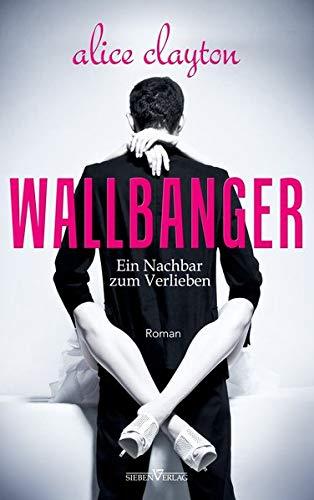 WALLBANGER - Ein Nachbar zum Verlieben: The Cocktail Series 1
