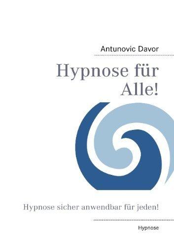 Hypnose für Alle!: Hypnose sicher anwendbar für jeden! von Davor Antunovic (4. August 2011) Taschenbuch