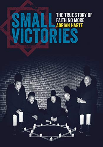 Small Victories: The True Story Of Faith No More (English Edition)