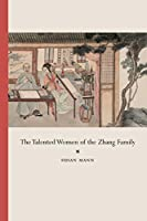 The Talented Women of the Zhang Family (Philip E. Lilienthal Books in Asian Studies)