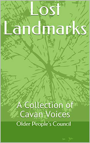 Lost Landmarks: A Collection of Cavan Voices by [Older People's Council Older People's Council, Olga Maughan, Ann O'Donoghue, Mary  Farrell, Brian McDermott, Bob  Gilbert, Eugene Smith]