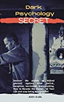 Dark Psychology Secrets: Uncover the secrets to defend yourself against mind control, deception, narcissism, brainwashing. How to Become the Owner of Your Life and stop being manipulated.