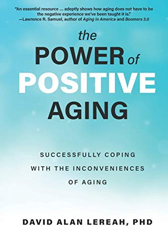 Compare Textbook Prices for The Power of Positive Aging: Successfully Coping with the Inconveniences of Aging  ISBN 9781610353601 by Lereah, David