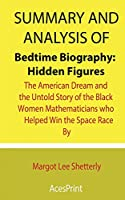 Summary and Analysis of Bedtime Biography: Hidden Figures: The American Dream and the Untold Story of the Black Women Mathematicians who Helped Win the Space Race By Margot Lee Shetterly