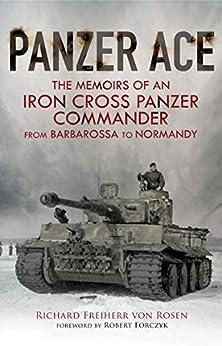 Panzer Ace: The Memoirs of an Iron Cross Panzer Commander from Barbarossa to Normandy (English Edition) van [Richard Freiherr von Rosen, Robert Forczyk]
