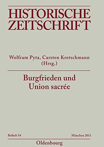 Burgfrieden und Union sacrée: Literarische Deutungen und politische Ordnungsvorstellungen in Deutschland und Frankreich 1914-1933 (Historische Zeitschrift / Beihefte, Band 54)