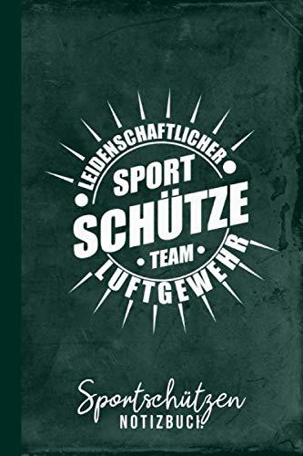 Sportschützen Notizbuch Leidenschaftlicher Sportschütze Team-Luftgewehr: Gewehr schießen (Schießsport Zubehör, Band 1)