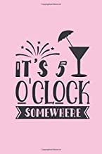 It's 5 o'clock somewhere: Pink funny cocktail notebook to write in with cute quote. It's always the cocktail hour somewhere in the word. Cute gift for women.
