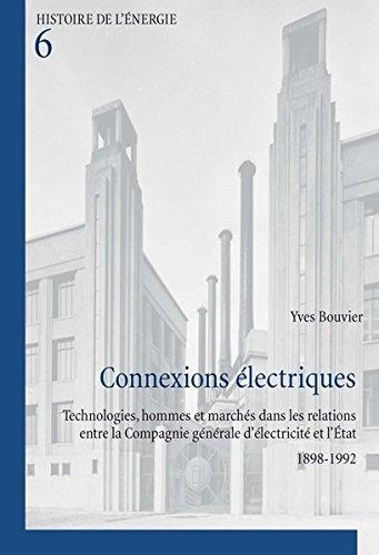 Connexions électriques: Technologies, hommes et marchés dans les relations entre la Compagnie générale d'élec
