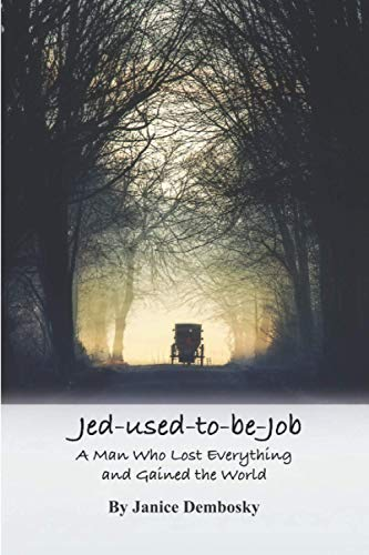 Jed-used-to-be-Job: A Man who Lost Everything and Gained the World (The Bond Woman Amish Series)