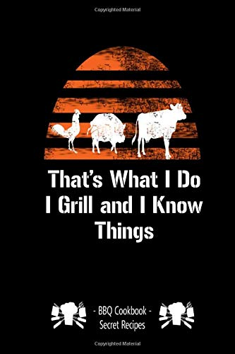 That's What I Do I Grill and I Know Things: Barbecue Smoker's Log Book BBQ Smoker Recipe Journal Meat Smoking Notebook with Grill Prep Notes, Smoker Time Log , Cooking Results (113 pages, 6