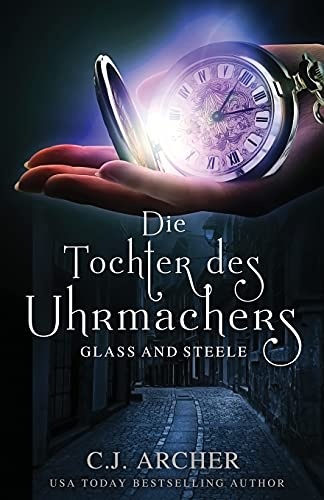 Die Tochter des Uhrmachers: Glass and Steele (Glass and Steele Serie, Band 1)